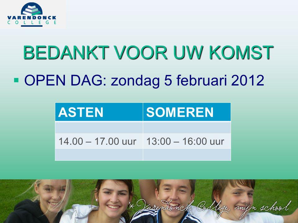 BEDANKT VOOR UW KOMST  OPEN DAG: zondag 5 februari 2012 ASTENSOMEREN 14.00 – 17.00 uur13:00 – 16:00 uur