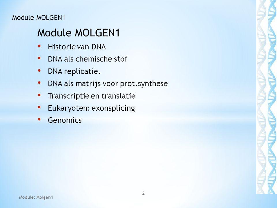 Historie van DNA DNA als chemische stof DNA replicatie. DNA als matrijs voor prot.synthese Transcriptie en translatie Eukaryoten: exonsplicing Genomic