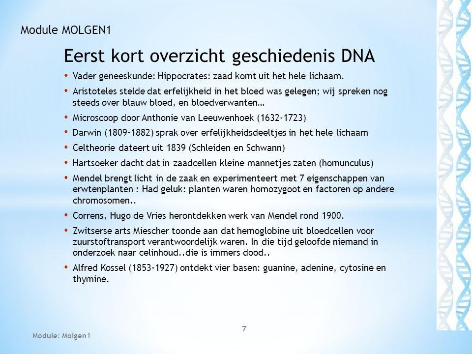 Eerst kort overzicht geschiedenis DNA Vader geneeskunde: Hippocrates: zaad komt uit het hele lichaam. Aristoteles stelde dat erfelijkheid in het bloed