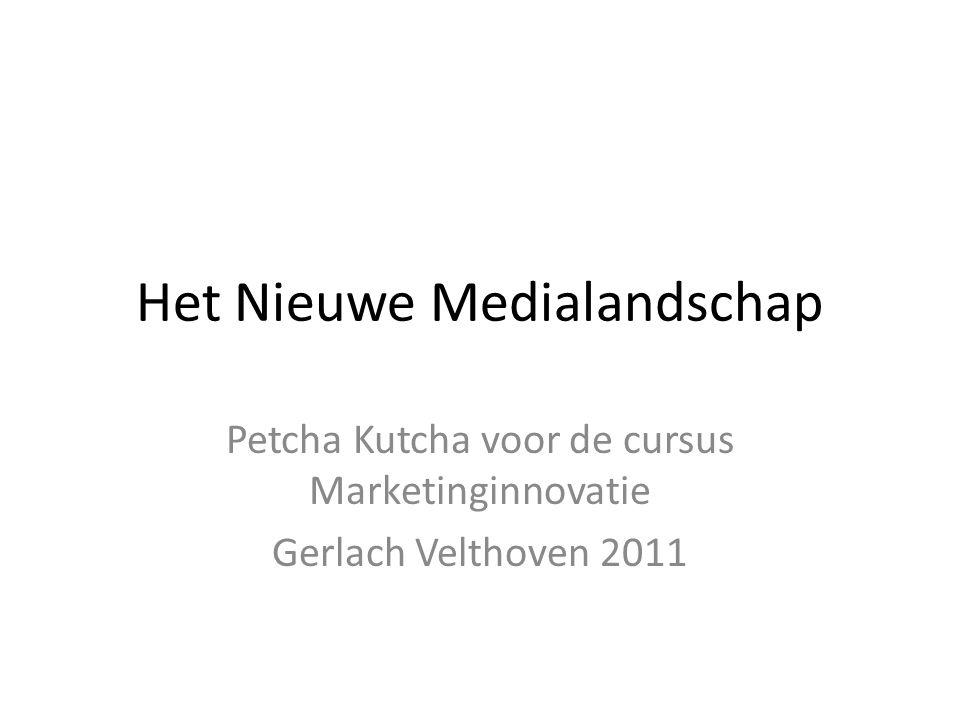 Het Nieuwe Medialandschap Petcha Kutcha voor de cursus Marketinginnovatie Gerlach Velthoven 2011
