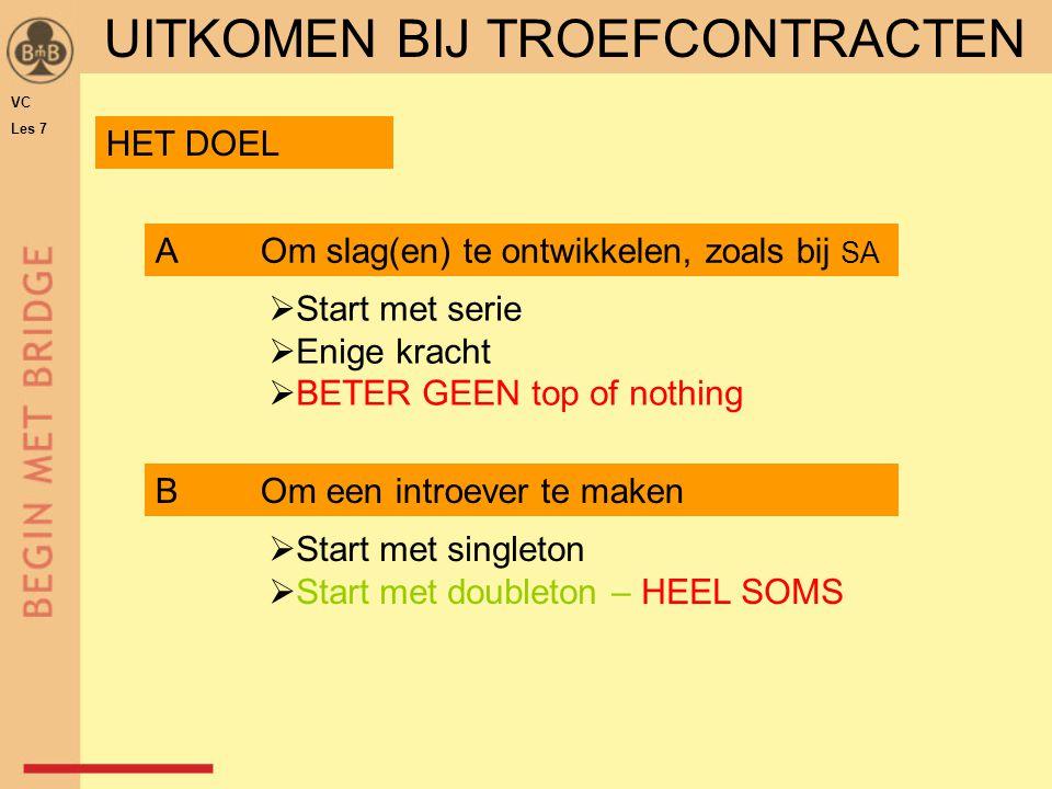 BOm een introever te maken UITKOMEN BIJ TROEFCONTRACTEN HET DOEL AOm slag(en) te ontwikkelen, zoals bij SA  Start met singleton  Start met doubleton
