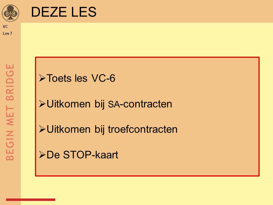 DEZE LES VC Les 7  Toets les VC-6  Uitkomen bij SA -contracten  Uitkomen bij troefcontracten  De STOP-kaart