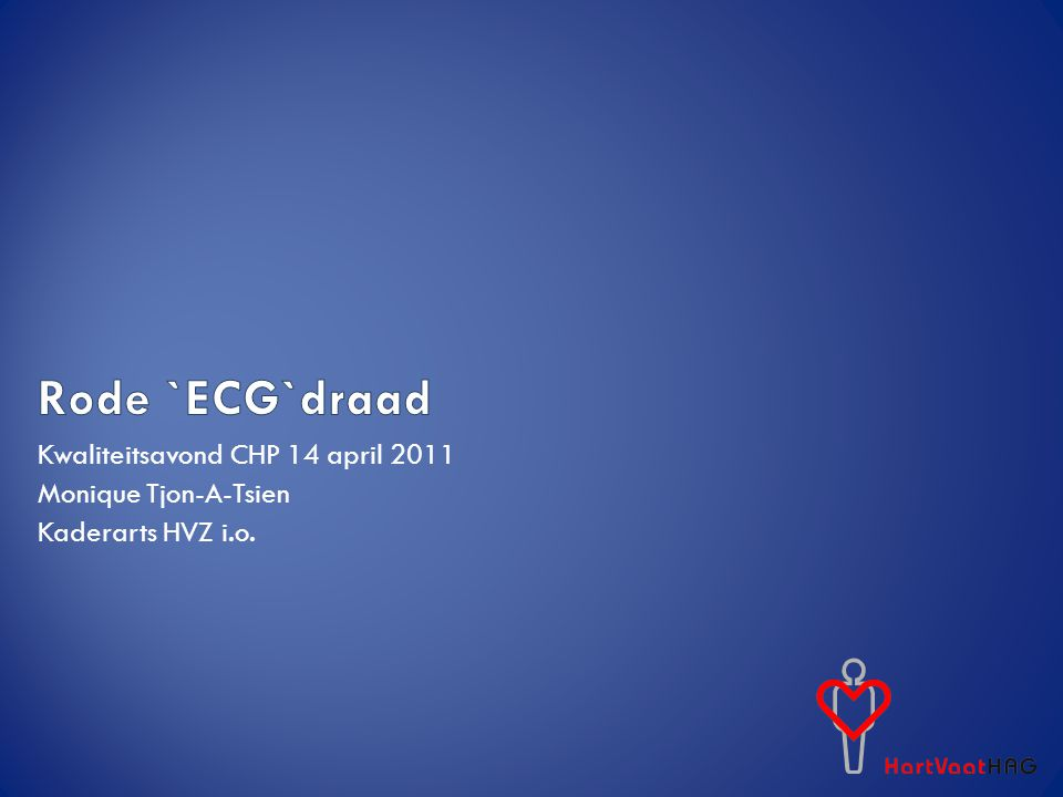 Inleiding: -Basiskennis elektrische weergave hartactiviteit Spotdiagnose relevante ECG's voor de CHP: -Hartkloppingen -Pijn op de borst Afsluiting