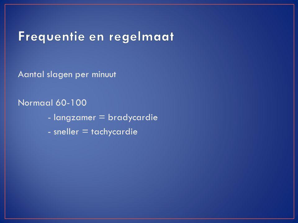 Aantal slagen per minuut Normaal 60-100 - langzamer = bradycardie - sneller = tachycardie