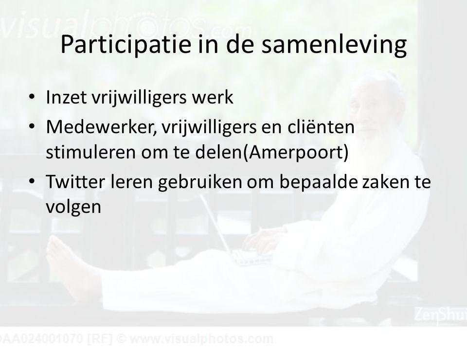 Participatie in de samenleving Inzet vrijwilligers werk Medewerker, vrijwilligers en cliënten stimuleren om te delen(Amerpoort) Twitter leren gebruiken om bepaalde zaken te volgen