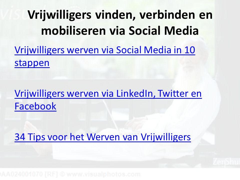Vrijwilligers vinden, verbinden en mobiliseren via Social Media Vrijwilligers werven via Social Media in 10 stappen Vrijwilligers werven via LinkedIn, Twitter en Facebook 34 Tips voor het Werven van Vrijwilligers