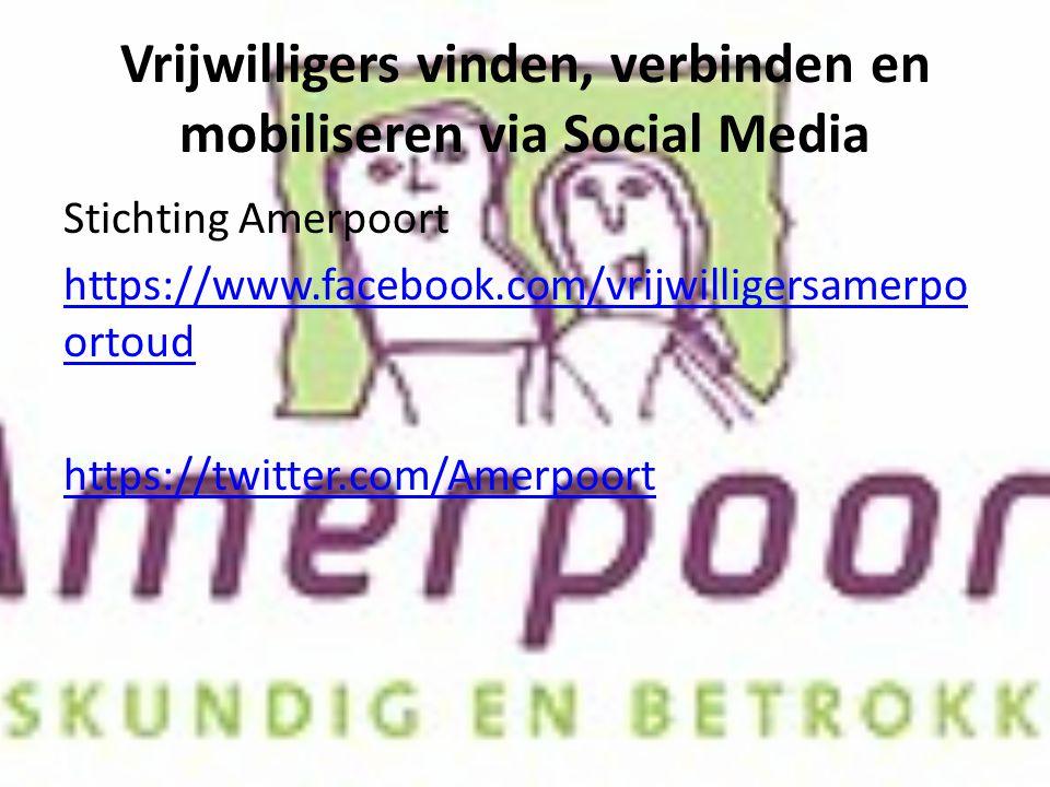 Vrijwilligers vinden, verbinden en mobiliseren via Social Media Stichting Amerpoort https://www.facebook.com/vrijwilligersamerpo ortoud https://twitter.com/Amerpoort