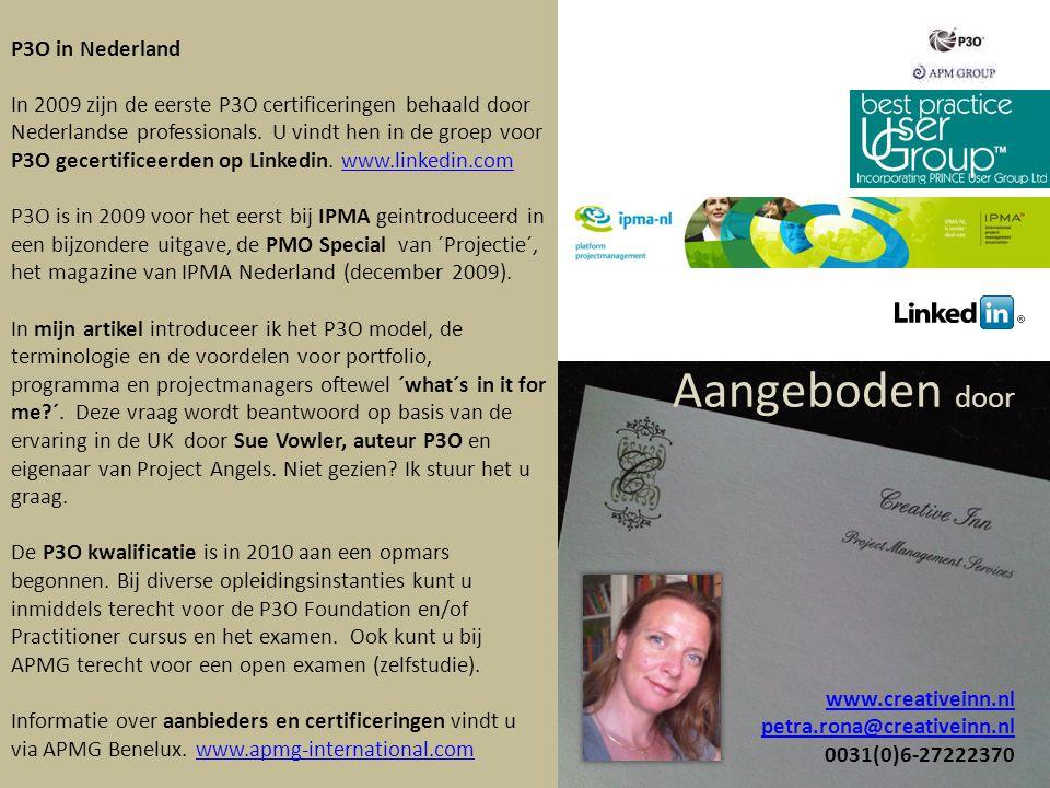 Aangeboden door www.creativeinn.nl petra.rona@creativeinn.nl 0031(0)6-27222370 www.creativeinn.nl petra.rona@creativeinn.nl P3O in Nederland In 2009 zijn de eerste P3O certificeringen behaald door Nederlandse professionals.