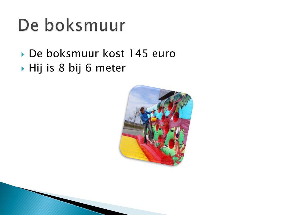  De boksmuur kost 145 euro  Hij is 8 bij 6 meter