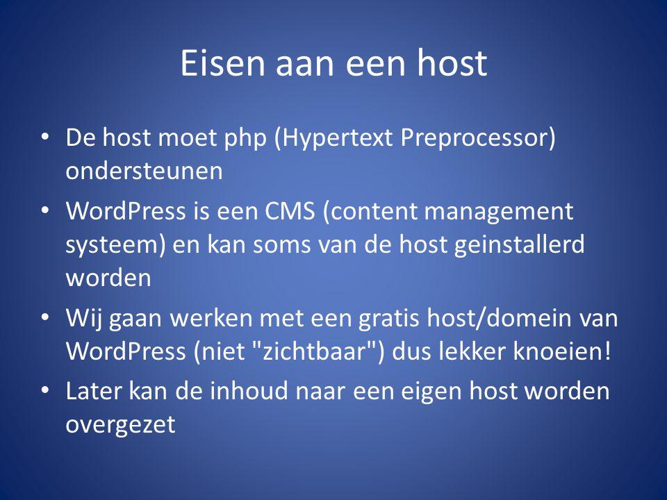 Eisen aan een host De host moet php (Hypertext Preprocessor) ondersteunen WordPress is een CMS (content management systeem) en kan soms van de host ge