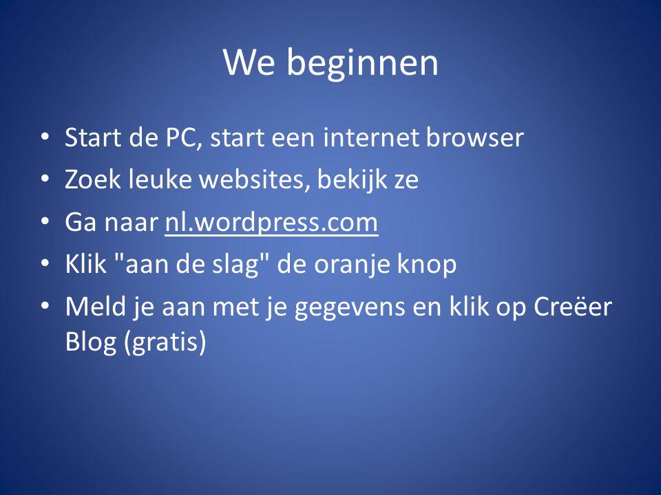 We beginnen Start de PC, start een internet browser Zoek leuke websites, bekijk ze Ga naar nl.wordpress.com Klik
