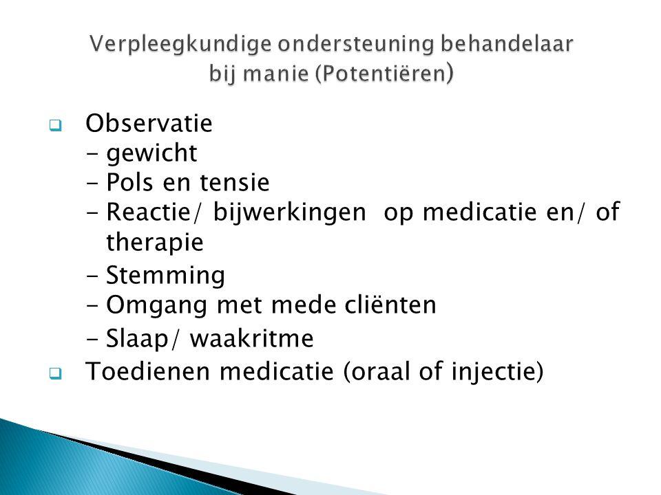  Observatie -gewicht -Pols en tensie -Reactie/ bijwerkingen op medicatie en/ of therapie -Stemming -Omgang met mede cliënten -Slaap/ waakritme  Toed