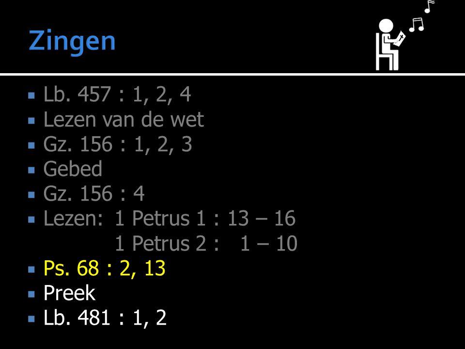  Lb. 457 : 1, 2, 4  Lezen van de wet  Gz. 156 : 1, 2, 3  Gebed  Gz.