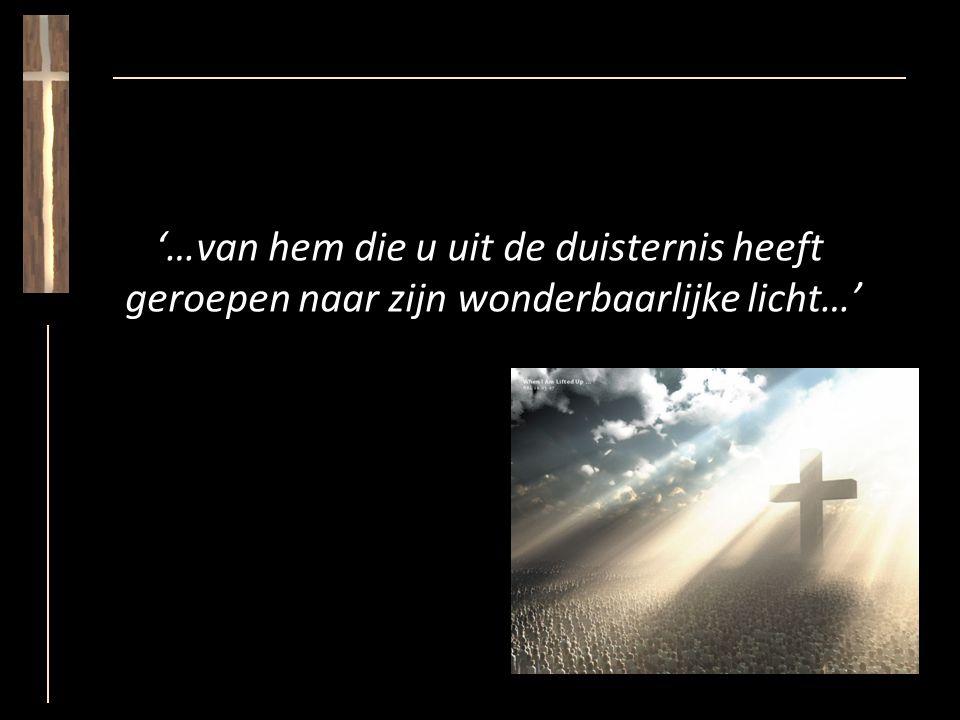 '…van hem die u uit de duisternis heeft geroepen naar zijn wonderbaarlijke licht…'