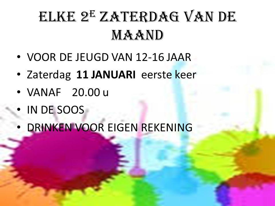 ELKE 2 E ZATERDAG VAN DE MAAND VOOR DE JEUGD VAN 12-16 JAAR Zaterdag 11 JANUARI eerste keer VANAF 20.00 u IN DE SOOS DRINKEN VOOR EIGEN REKENING