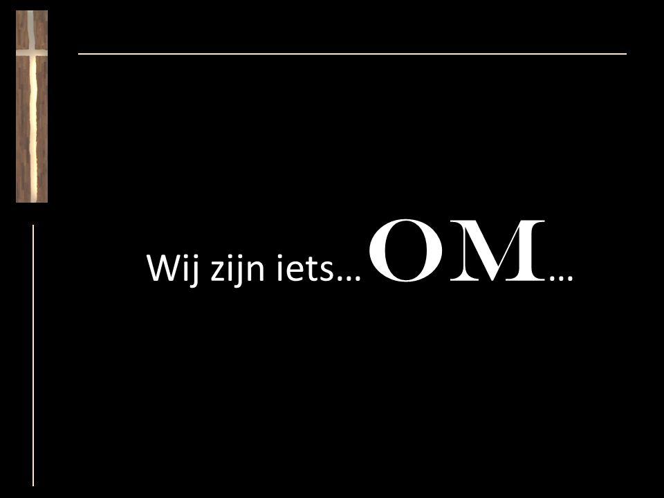 Wij zijn iets… OM …