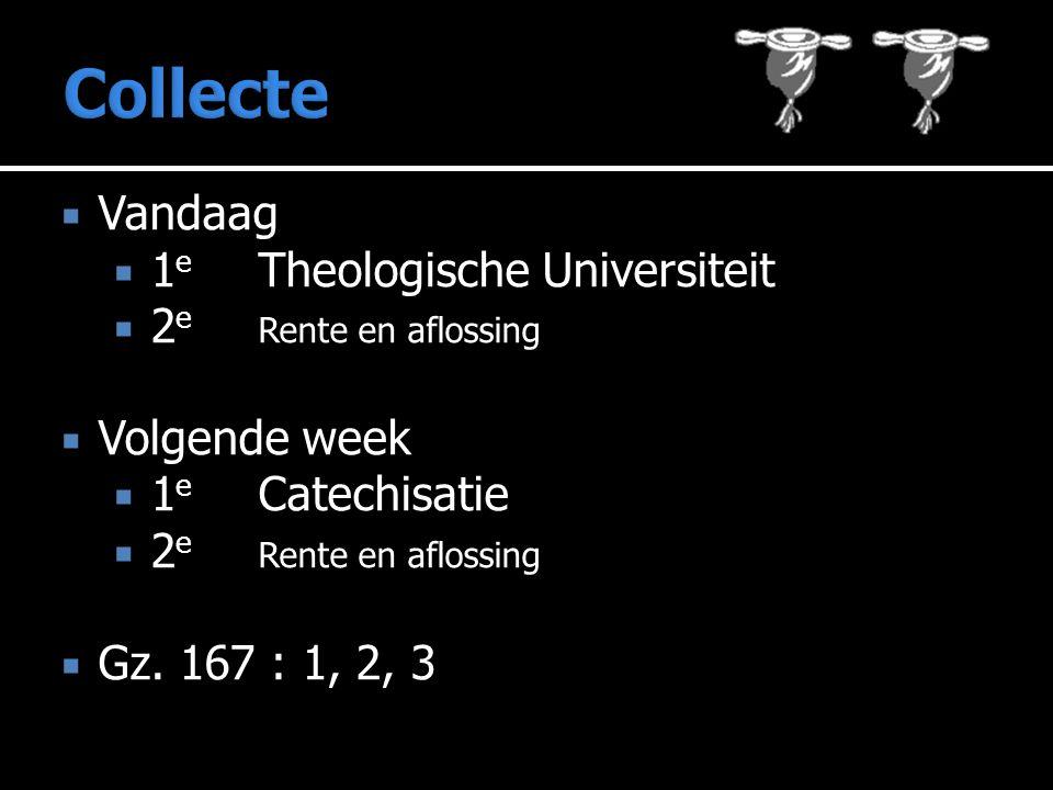  Vandaag  1 e Theologische Universiteit  2 e Rente en aflossing  Volgende week  1 e Catechisatie  2 e Rente en aflossing  Gz.