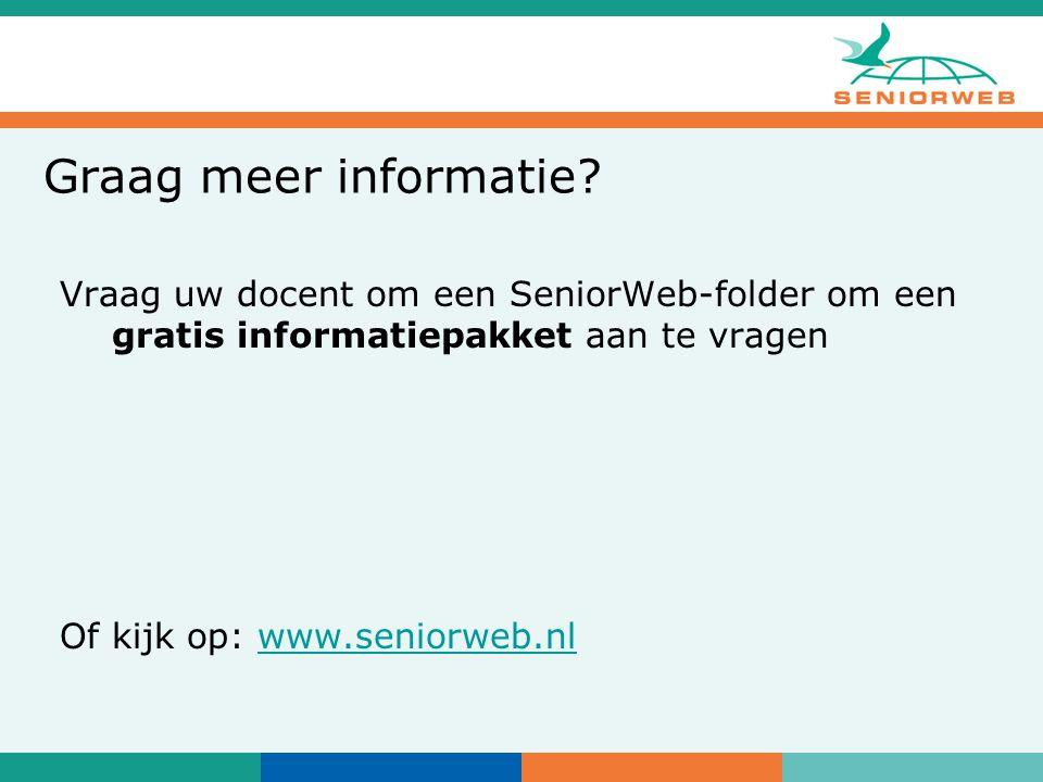 Vraag uw docent om een SeniorWeb-folder om een gratis informatiepakket aan te vragen Of kijk op: www.seniorweb.nlwww.seniorweb.nl Graag meer informatie?