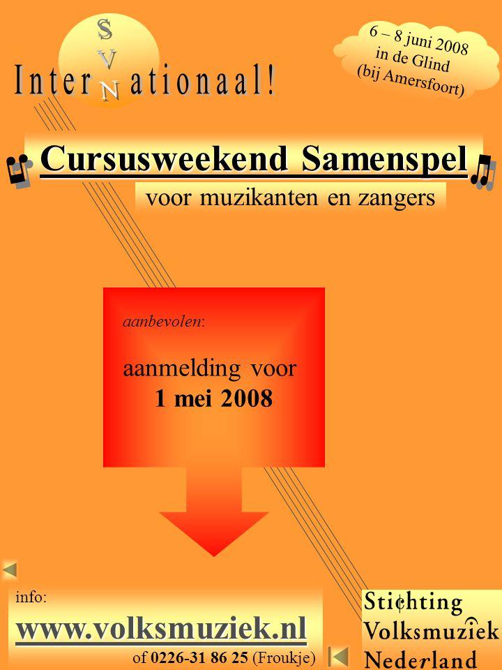 voor muzikanten en zangers 6 – 8 juni 2008 in de Glind (bij Amersfoort) Cursusweekend Samenspel www.volksmuziek.nl www.volksmuziek.nl info: www.volksm