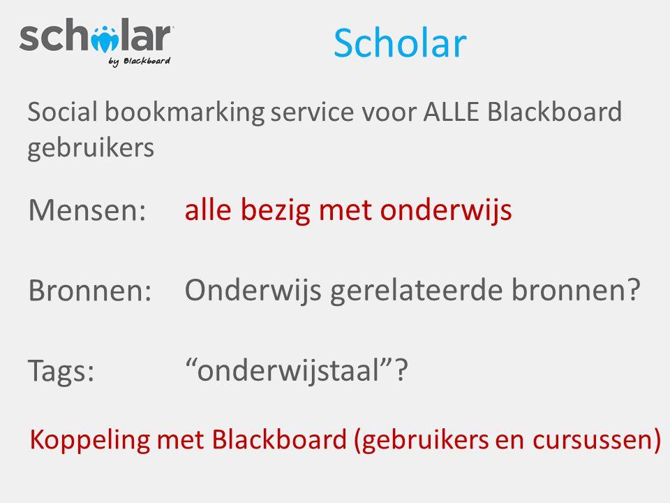 Scholar Social bookmarking service voor ALLE Blackboard gebruikers Mensen: Bronnen: Tags: alle bezig met onderwijs Onderwijs gerelateerde bronnen.