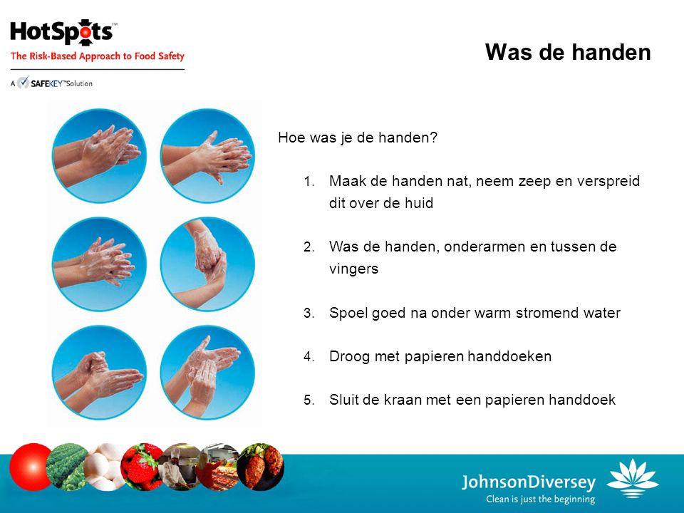 Hoe was je de handen? 1. Maak de handen nat, neem zeep en verspreid dit over de huid 2. Was de handen, onderarmen en tussen de vingers 3. Spoel goed n