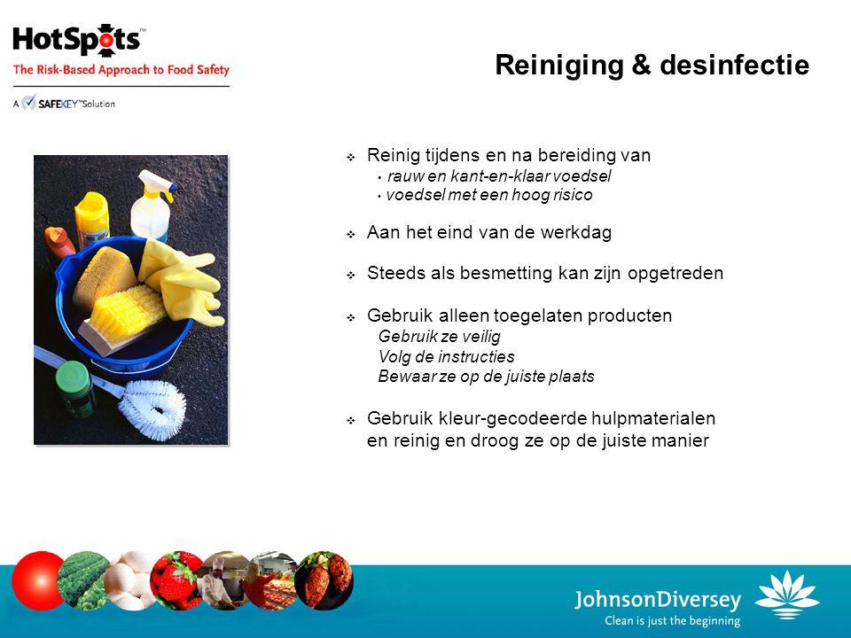  Reinig tijdens en na bereiding van rauw en kant-en-klaar voedsel voedsel met een hoog risico  Aan het eind van de werkdag  Steeds als besmetting k