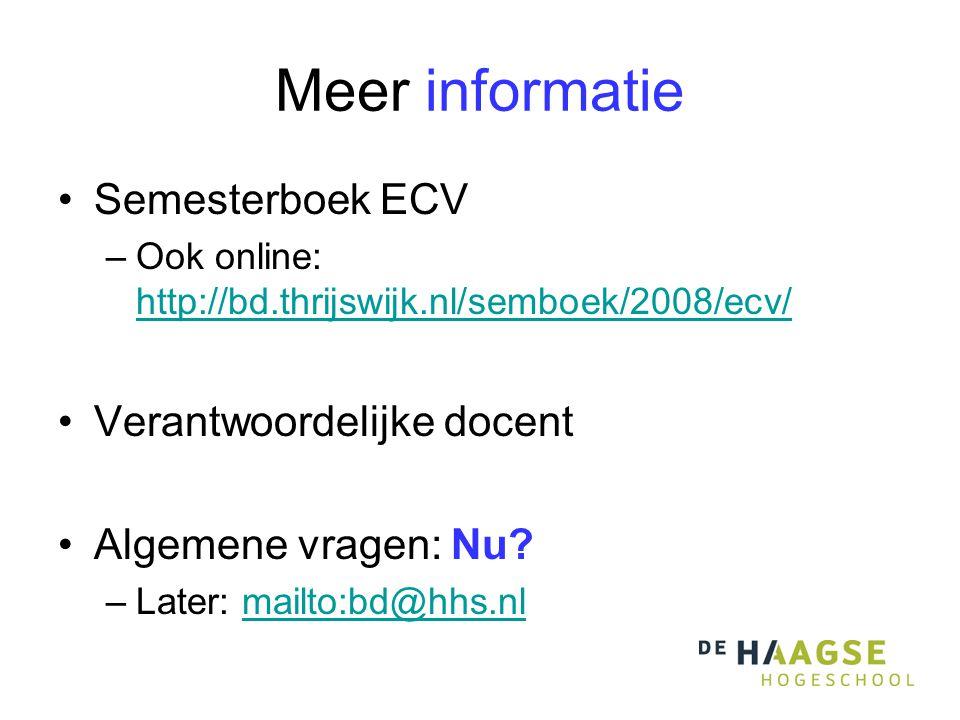 Meer informatie Semesterboek ECV –Ook online: http://bd.thrijswijk.nl/semboek/2008/ecv/ http://bd.thrijswijk.nl/semboek/2008/ecv/ Verantwoordelijke docent Algemene vragen: Nu.