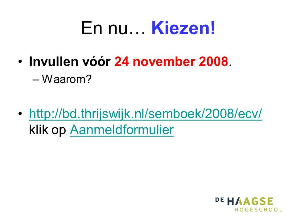 En nu… Kiezen. Invullen vóór 24 november 2008. –Waarom.