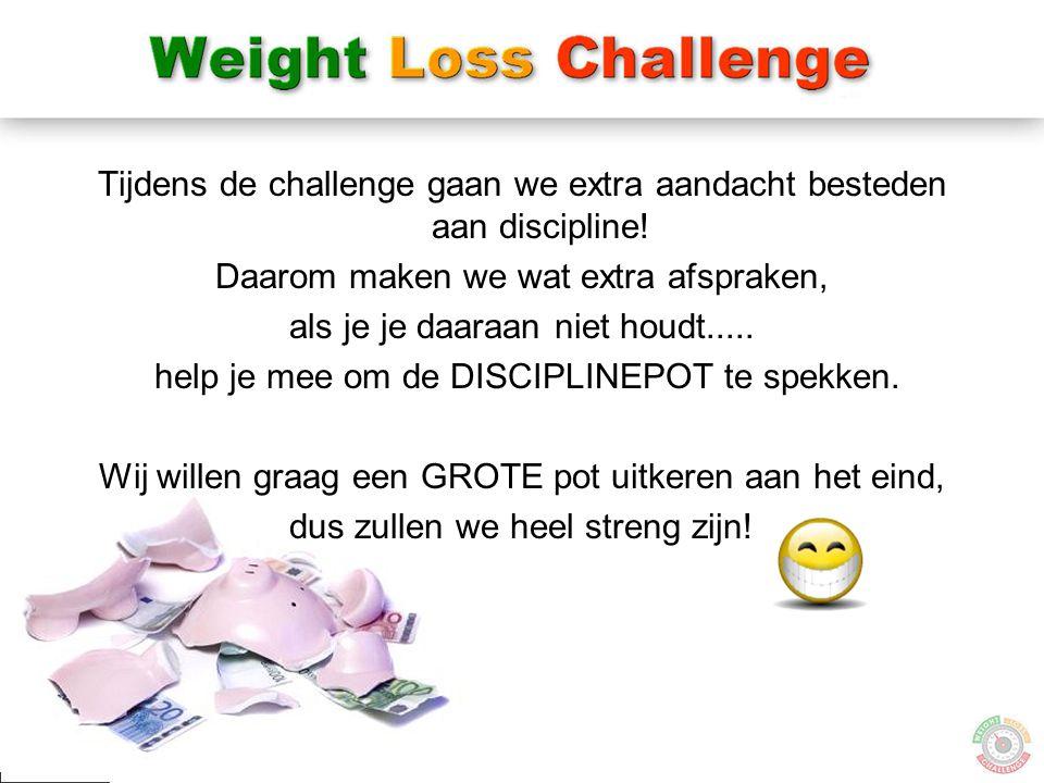17 Tijdens de challenge gaan we extra aandacht besteden aan discipline! Daarom maken we wat extra afspraken, als je je daaraan niet houdt..... help je