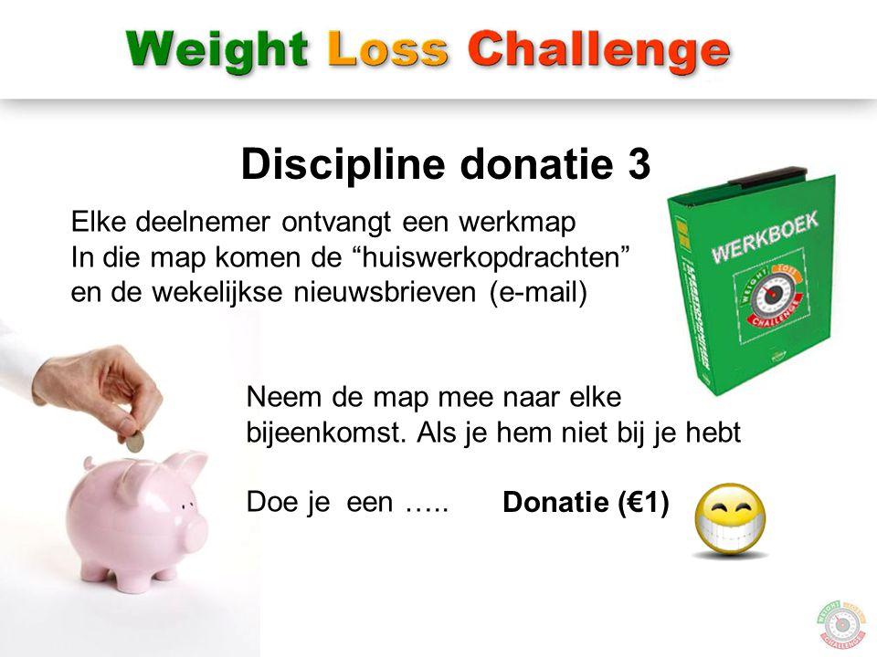 """20 Discipline donatie 3 Donatie (€1) Elke deelnemer ontvangt een werkmap In die map komen de """"huiswerkopdrachten"""" en de wekelijkse nieuwsbrieven (e-ma"""