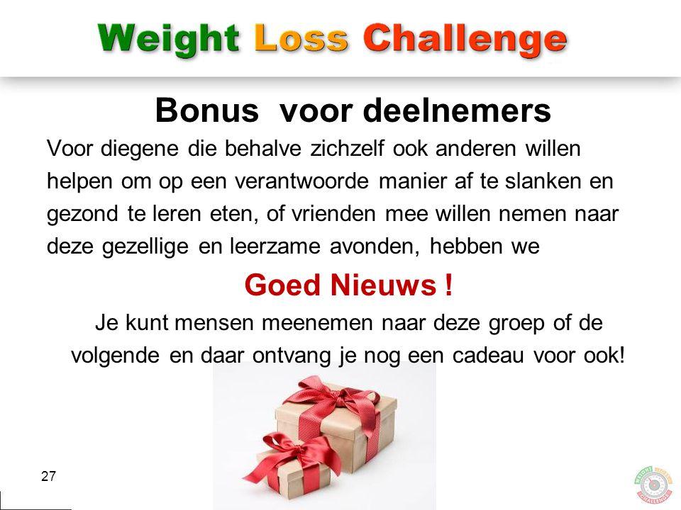 27 Bonus voor deelnemers Voor diegene die behalve zichzelf ook anderen willen helpen om op een verantwoorde manier af te slanken en gezond te leren et