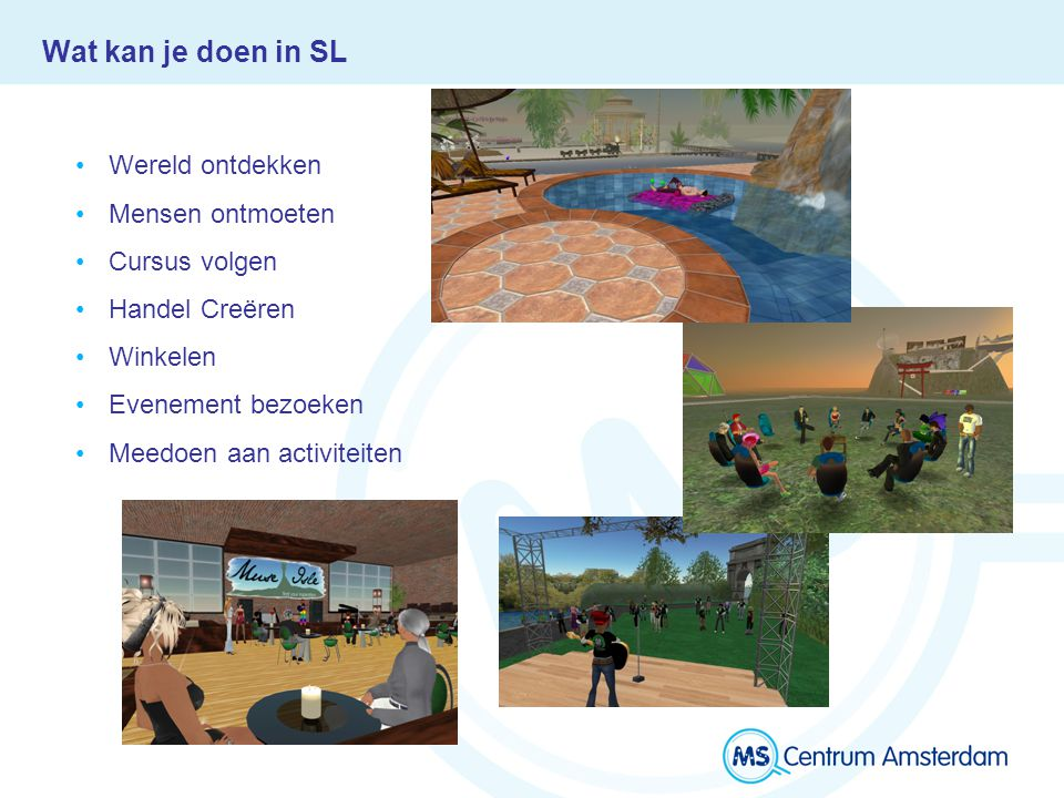 Wat kan je doen in SL Wereld ontdekken Mensen ontmoeten Cursus volgen Handel Creëren Winkelen Evenement bezoeken Meedoen aan activiteiten