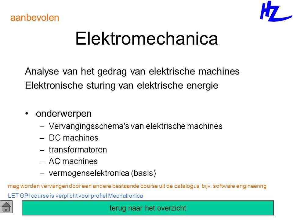 Elektromechanica aanbevolen LET OP! course is verplicht voor profiel Mechatronica mag worden vervangen door een andere bestaande course uit de catalog
