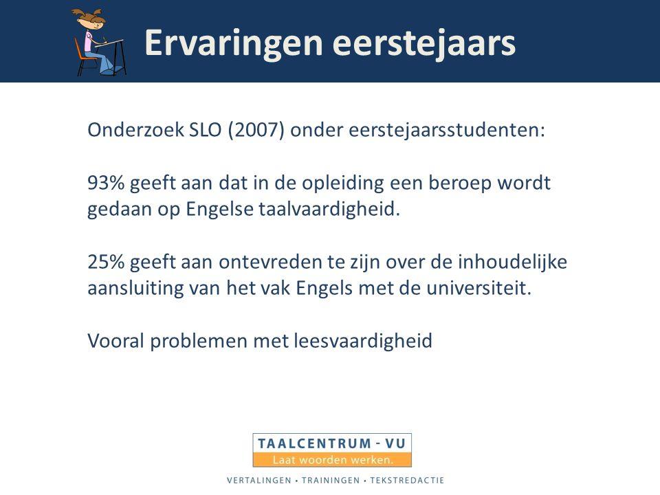 Ervaringen eerstejaars Onderzoek SLO (2007) onder eerstejaarsstudenten: 93% geeft aan dat in de opleiding een beroep wordt gedaan op Engelse taalvaard