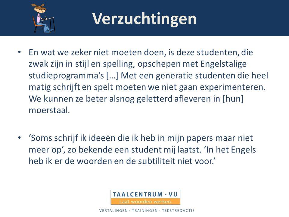 Verzuchtingen En wat we zeker niet moeten doen, is deze studenten, die zwak zijn in stijl en spelling, opschepen met Engelstalige studieprogramma's […