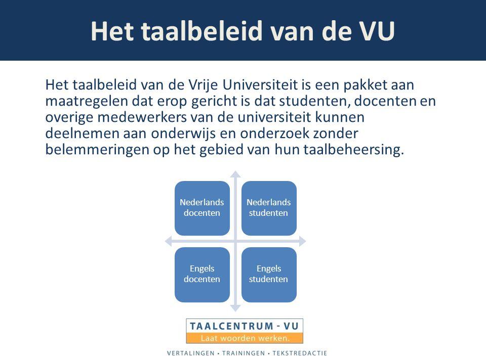 Het taalbeleid van de VU Het taalbeleid van de Vrije Universiteit is een pakket aan maatregelen dat erop gericht is dat studenten, docenten en overige