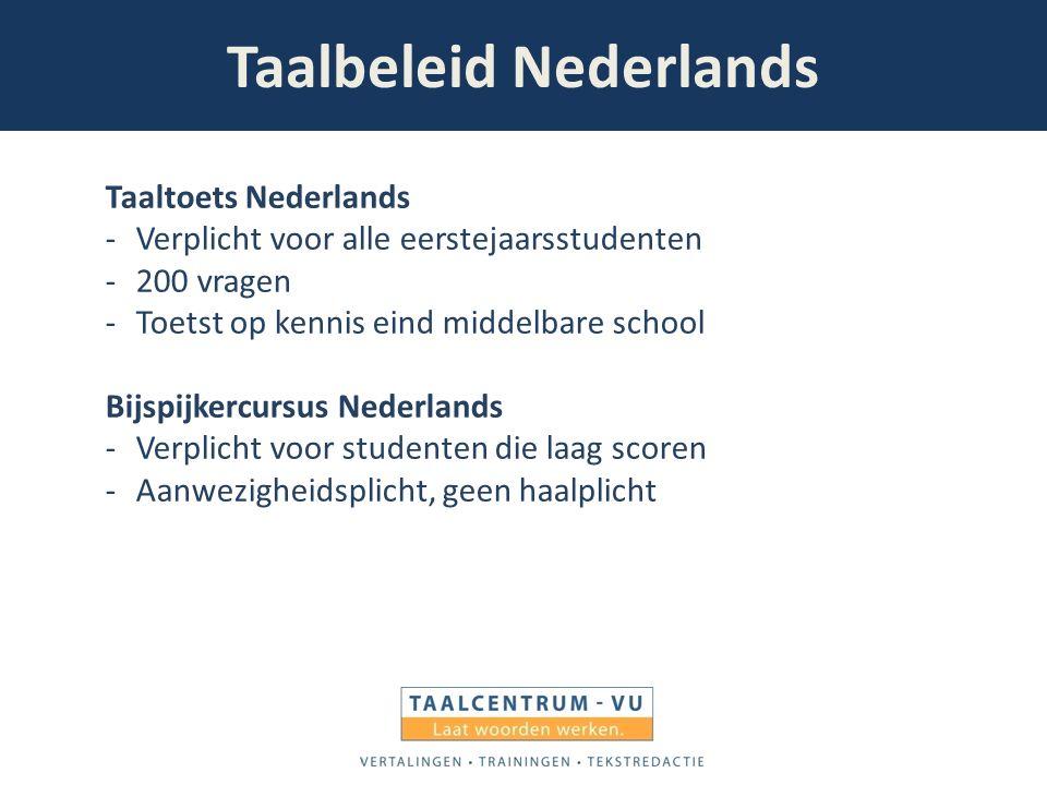 Taalbeleid Nederlands Taaltoets Nederlands -Verplicht voor alle eerstejaarsstudenten -200 vragen -Toetst op kennis eind middelbare school Bijspijkercu