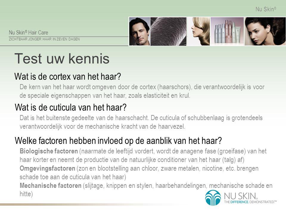 Nu Skin ® Hair Care ZICHTBAAR JONGER HAAR IN ZEVEN DAGEN Nu Skin ® Test uw kennis Wat is de cortex van het haar? De kern van het haar wordt omgeven do