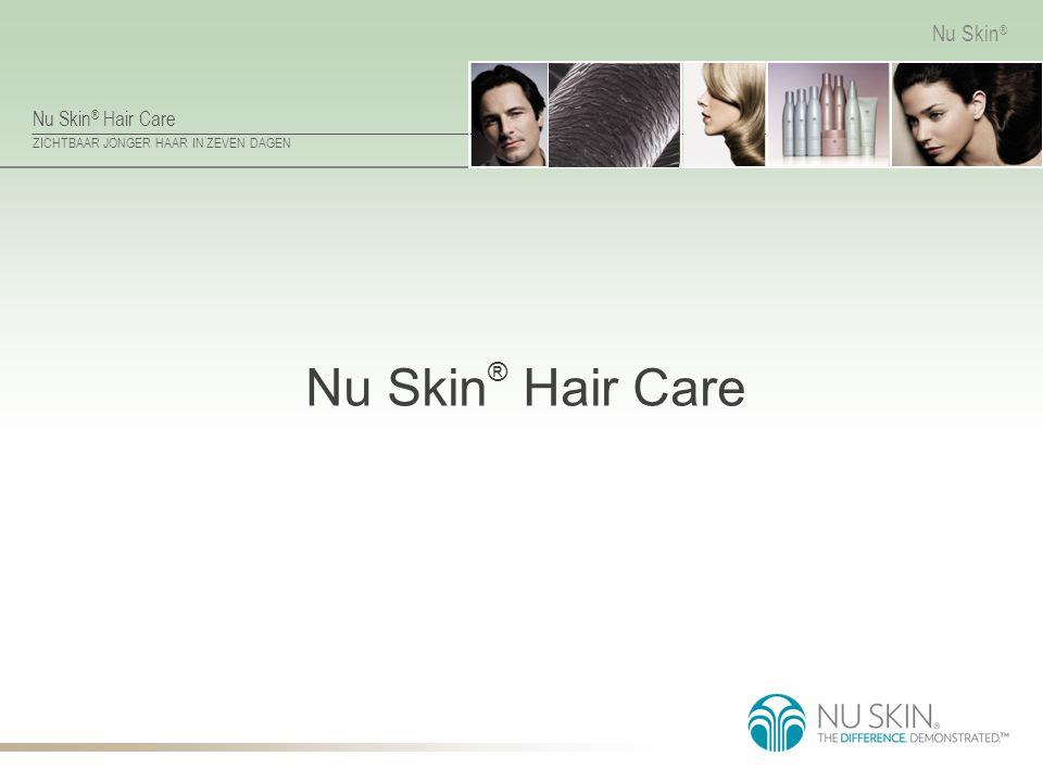 Nu Skin ® Hair Care ZICHTBAAR JONGER HAAR IN ZEVEN DAGEN Nu Skin ® Nu Skin ® Hair Care