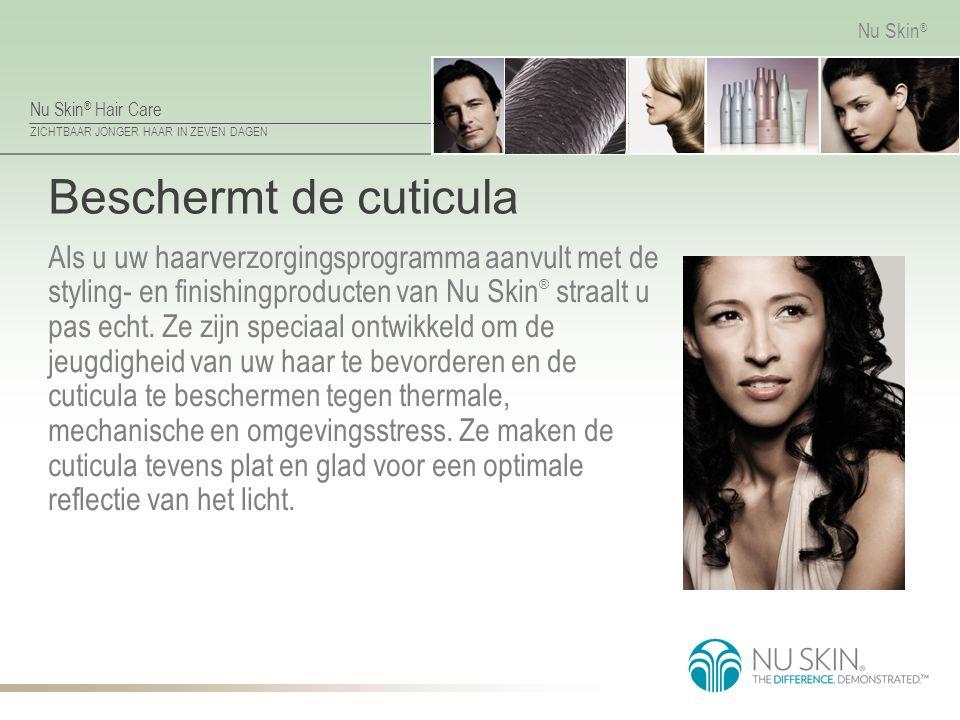 Nu Skin ® Hair Care ZICHTBAAR JONGER HAAR IN ZEVEN DAGEN Nu Skin ® Beschermt de cuticula Als u uw haarverzorgingsprogramma aanvult met de styling- en