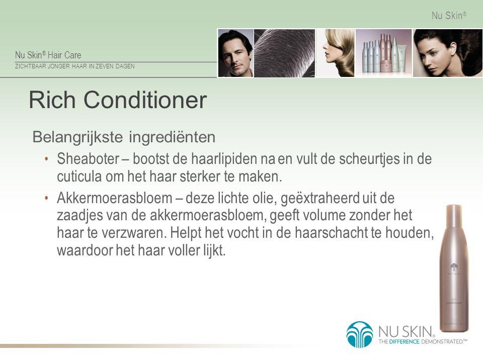 Nu Skin ® Hair Care ZICHTBAAR JONGER HAAR IN ZEVEN DAGEN Nu Skin ® Rich Conditioner Belangrijkste ingrediënten Sheaboter – bootst de haarlipiden na en