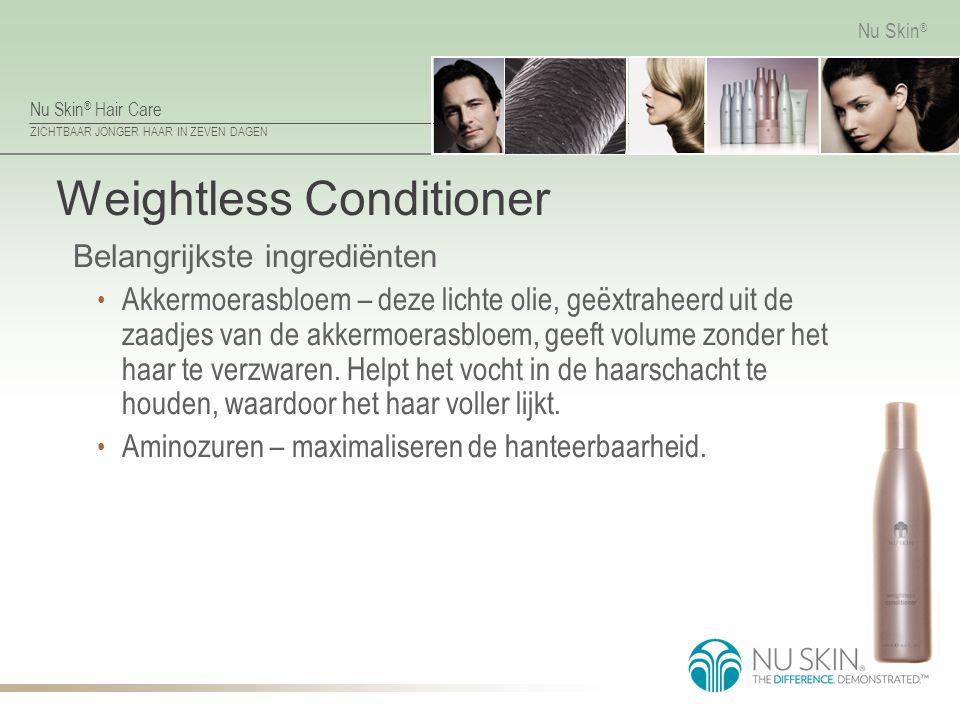 Nu Skin ® Hair Care ZICHTBAAR JONGER HAAR IN ZEVEN DAGEN Nu Skin ® Weightless Conditioner Belangrijkste ingrediënten Akkermoerasbloem – deze lichte ol