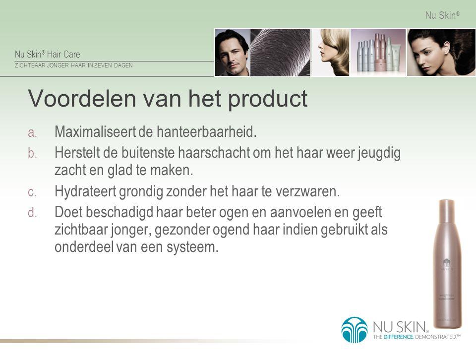 Nu Skin ® Hair Care ZICHTBAAR JONGER HAAR IN ZEVEN DAGEN Nu Skin ® Voordelen van het product a. Maximaliseert de hanteerbaarheid. b. Herstelt de buite