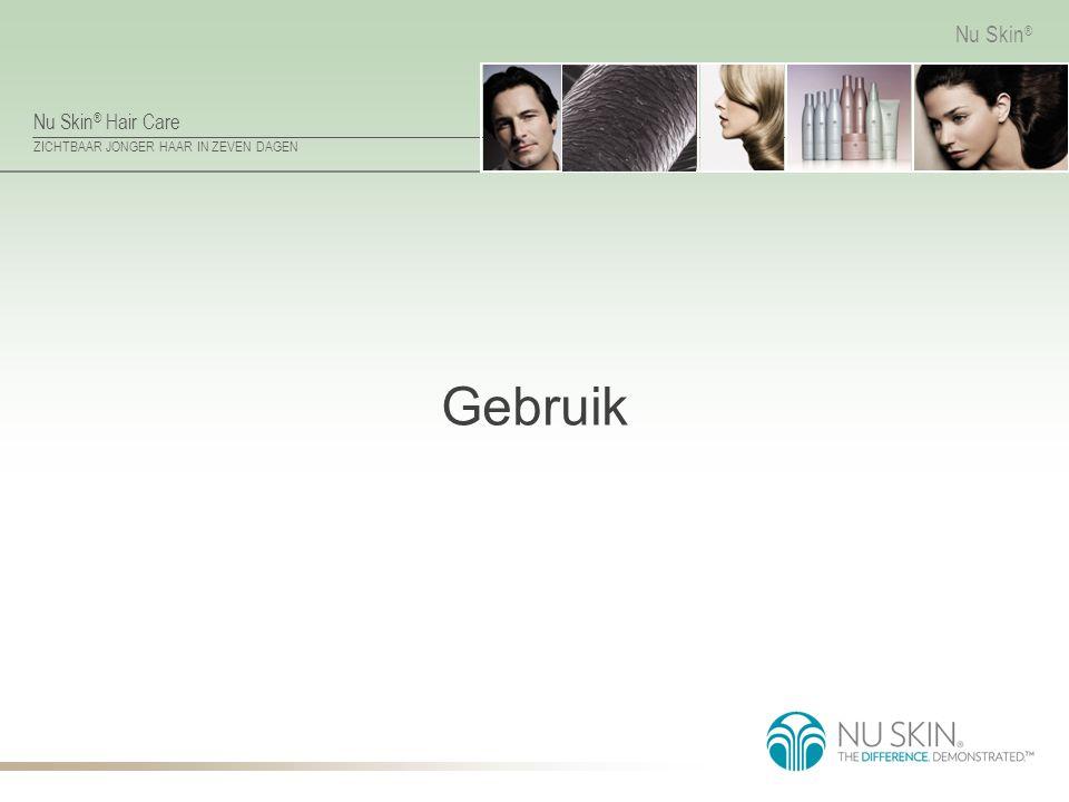 Nu Skin ® Hair Care ZICHTBAAR JONGER HAAR IN ZEVEN DAGEN Nu Skin ® Gebruik
