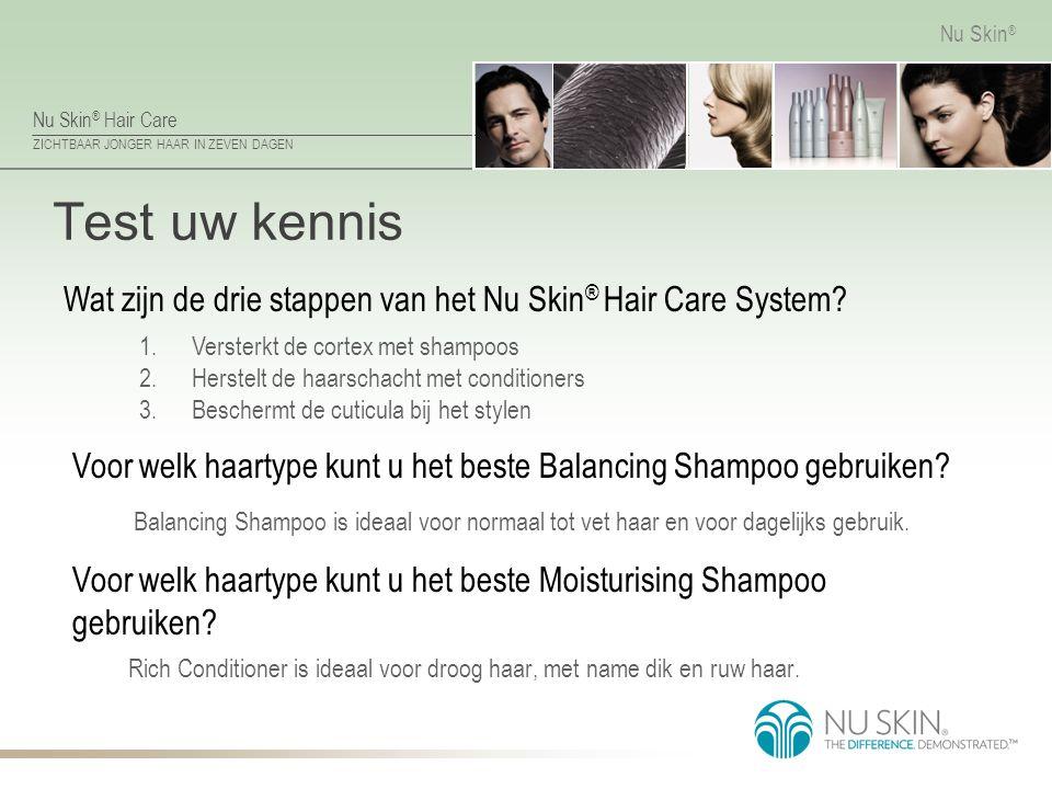 Nu Skin ® Hair Care ZICHTBAAR JONGER HAAR IN ZEVEN DAGEN Nu Skin ® Test uw kennis Rich Conditioner is ideaal voor droog haar, met name dik en ruw haar