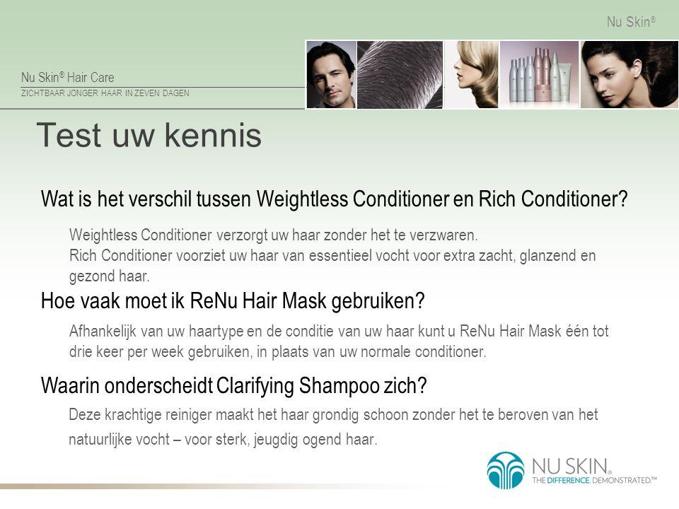 Nu Skin ® Hair Care ZICHTBAAR JONGER HAAR IN ZEVEN DAGEN Nu Skin ® Test uw kennis Deze krachtige reiniger maakt het haar grondig schoon zonder het te