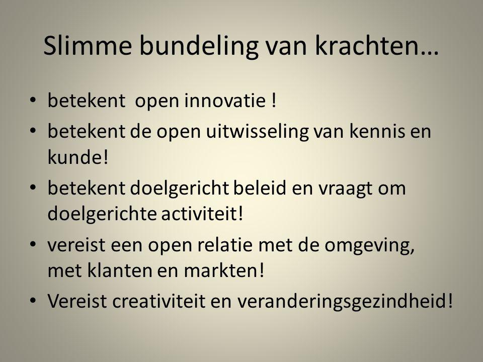 Slimme bundeling van krachten… betekent open innovatie ! betekent de open uitwisseling van kennis en kunde! betekent doelgericht beleid en vraagt om d