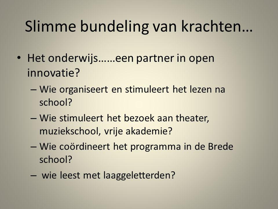 Slimme bundeling van krachten… Het onderwijs……een partner in open innovatie? – Wie organiseert en stimuleert het lezen na school? – Wie stimuleert het