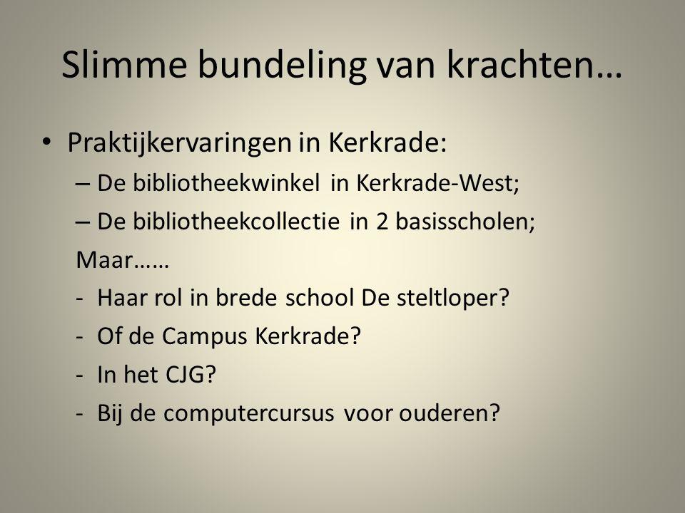 Slimme bundeling van krachten… Praktijkervaringen in Kerkrade: – De bibliotheekwinkel in Kerkrade-West; – De bibliotheekcollectie in 2 basisscholen; M