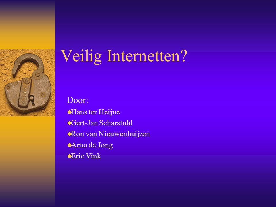 Veilig Internetten? Door:  Hans ter Heijne  Gert-Jan Scharstuhl  Ron van Nieuwenhuijzen  Arno de Jong  Eric Vink